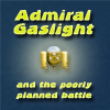 Admiral Gaslight and the Poorly Planned