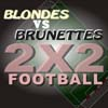 Blondes vs Brunettes2x2Football